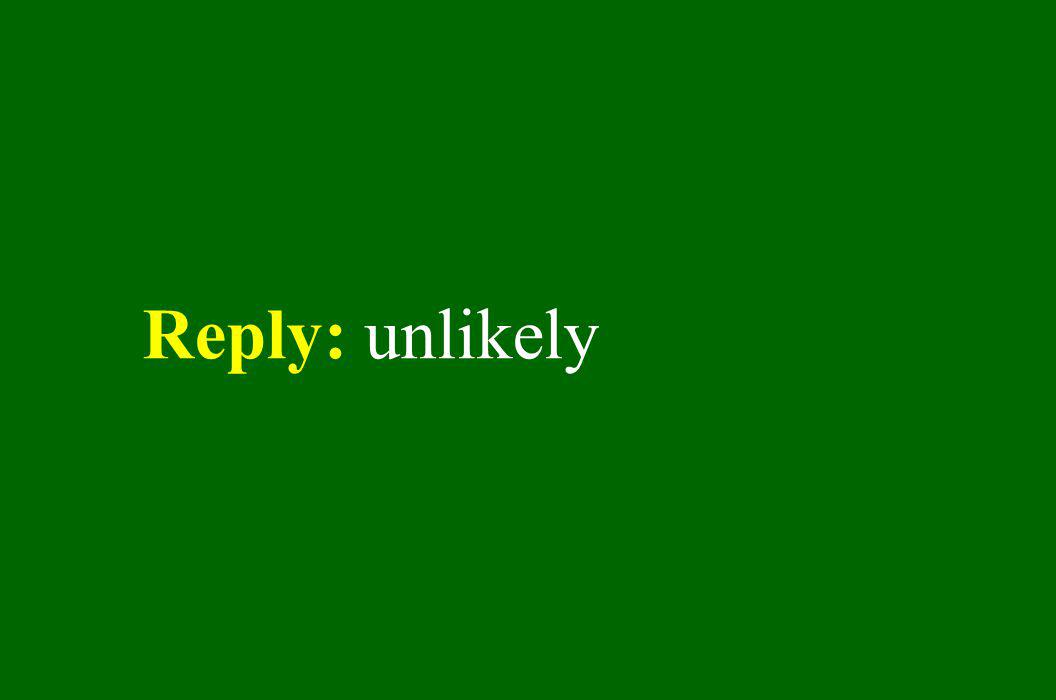 Reply: unlikely