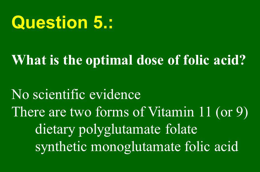 Question 5.: What is the optimal dose of folic acid