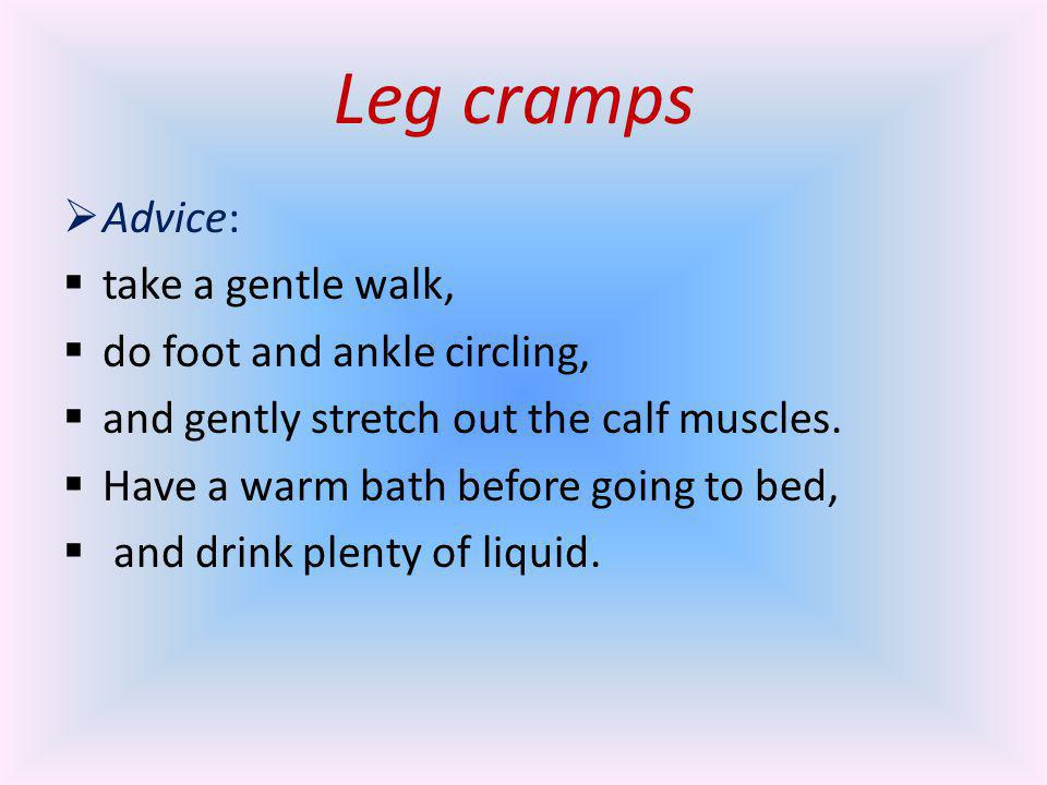 Leg cramps Advice: take a gentle walk, do foot and ankle circling,