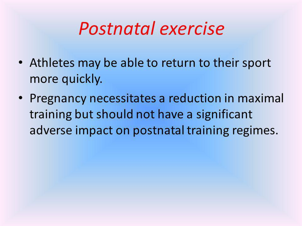 Postnatal exercise Athletes may be able to return to their sport more quickly.