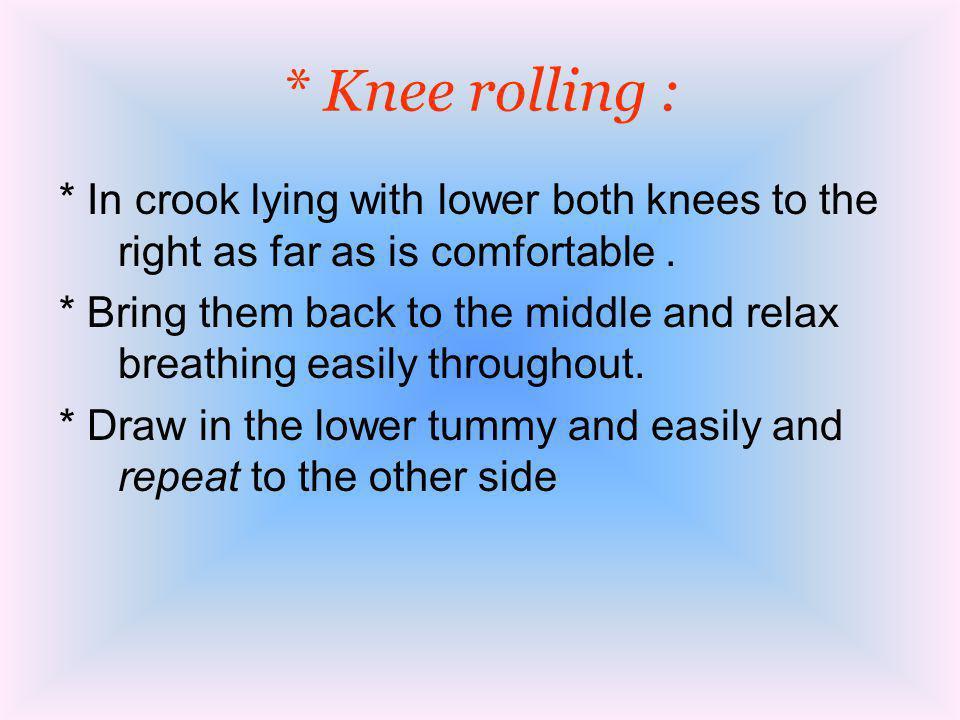 * Knee rolling :