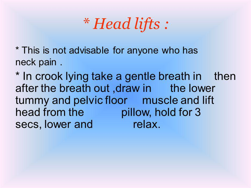 * Head lifts : * This is not advisable for anyone who has neck pain .