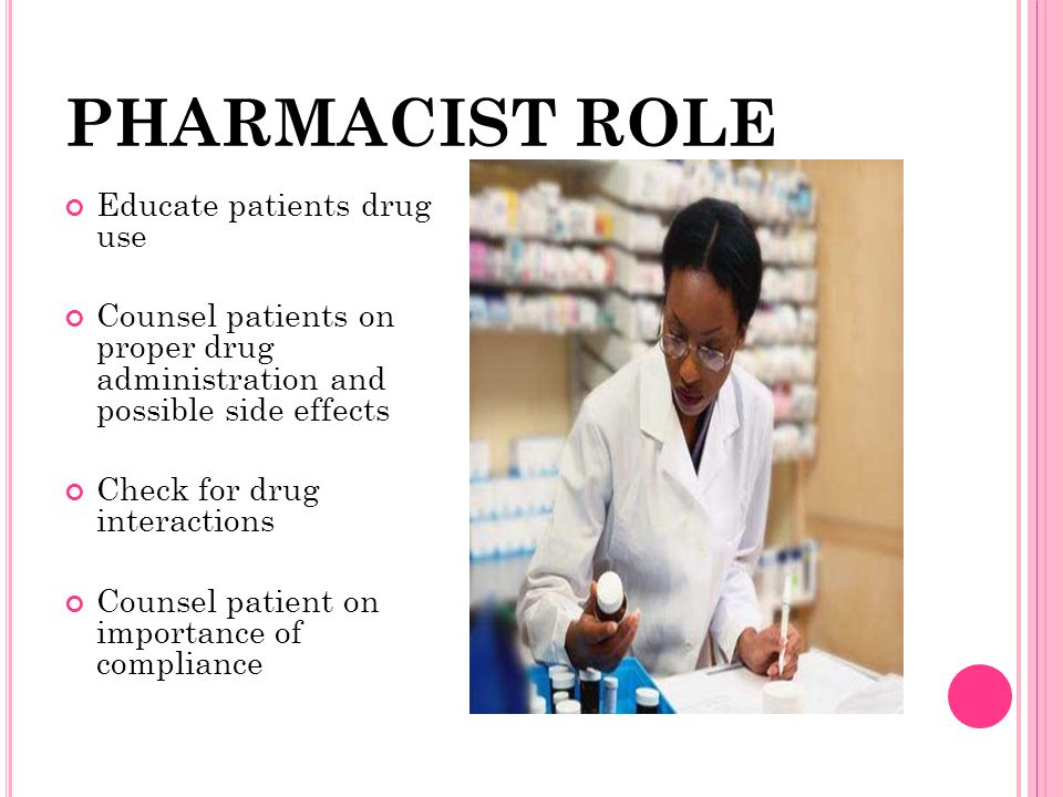 PHARMACIST ROLE Educate patients drug use