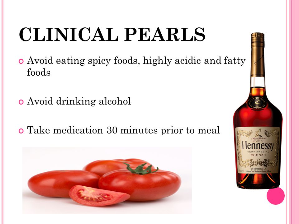 CLINICAL PEARLS Avoid eating spicy foods, highly acidic and fatty foods.