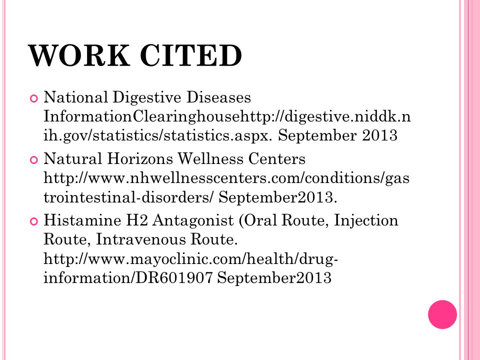 WORK CITED National Digestive Diseases InformationClearinghousehttp://digestive.niddk.n ih.gov/statistics/statistics.aspx. September 2013.