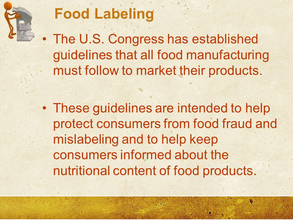 Food Labeling The U.S. Congress has established guidelines that all food manufacturing must follow to market their products.