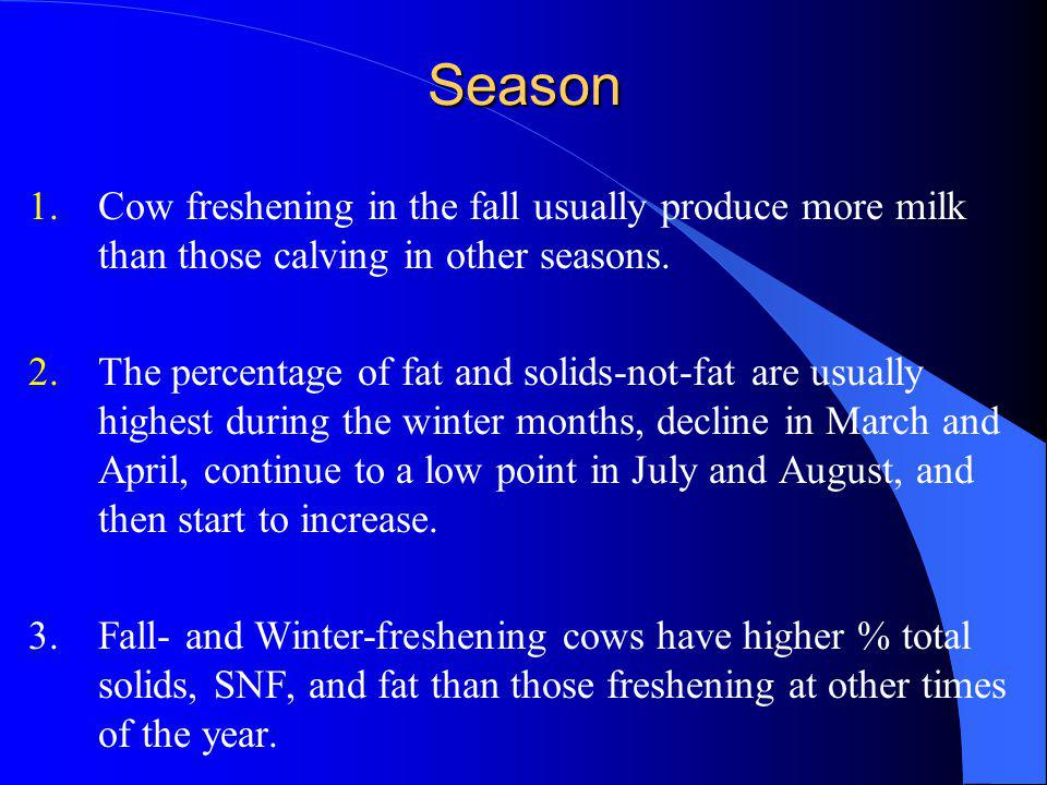 Season Cow freshening in the fall usually produce more milk than those calving in other seasons.