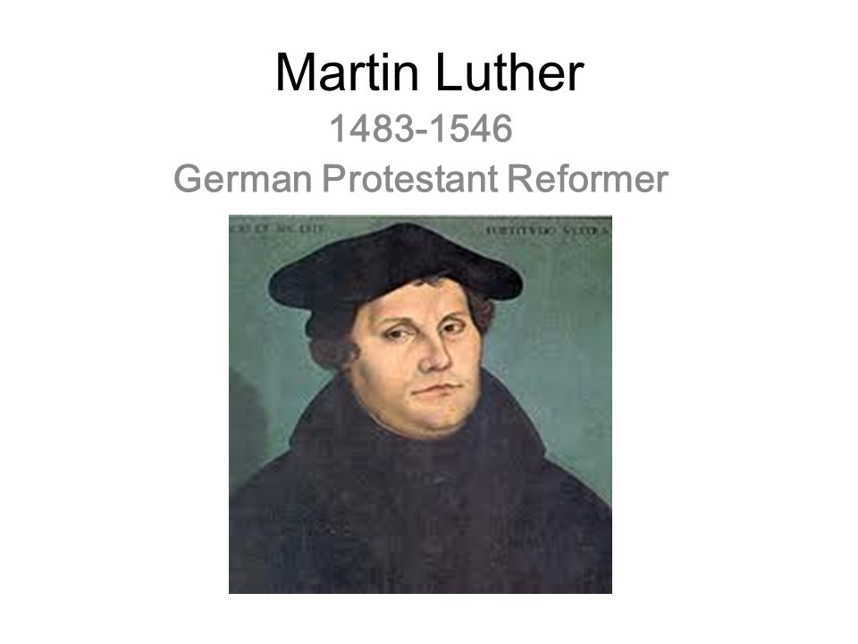 1483-1546 German Protestant Reformer