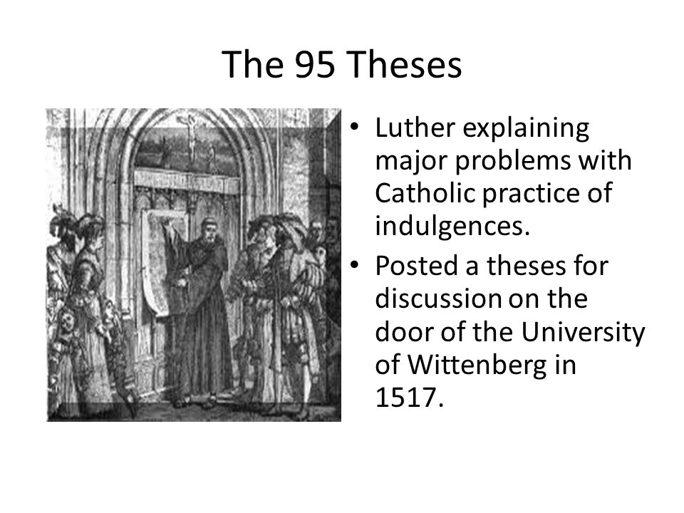 The 95 Theses Luther explaining major problems with Catholic practice of indulgences.
