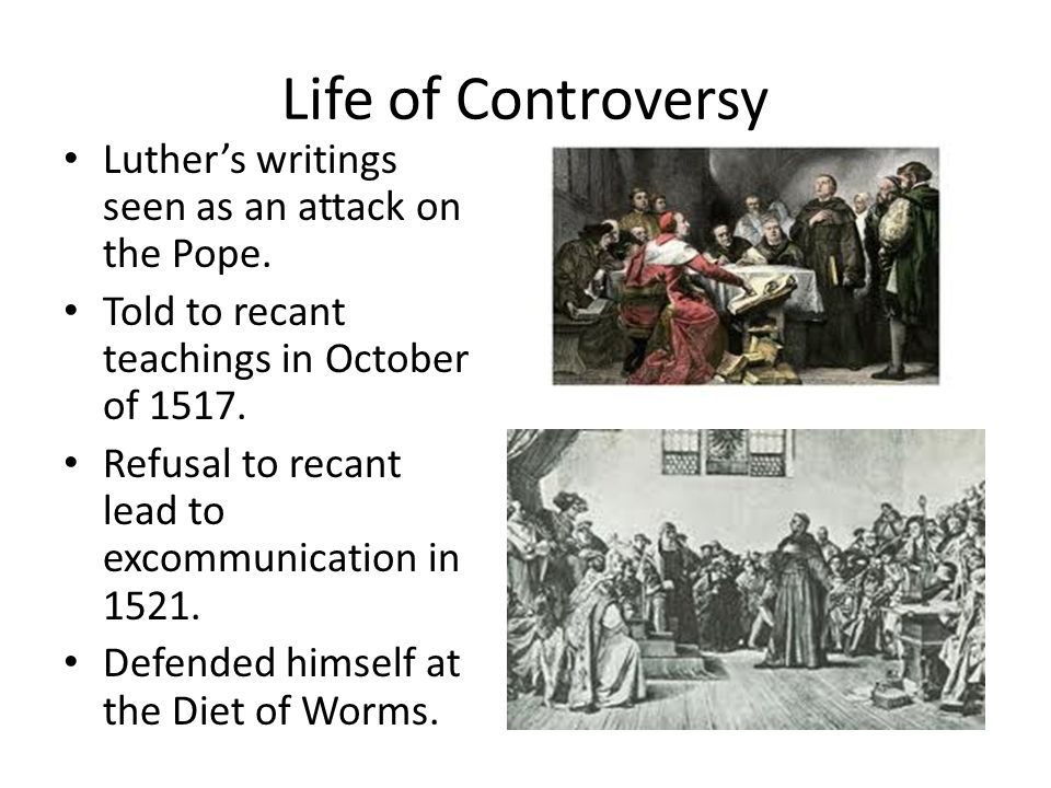 Life of Controversy Luther's writings seen as an attack on the Pope.