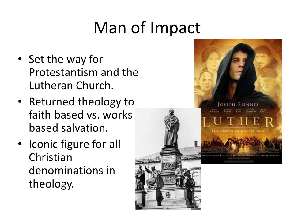Man of Impact Set the way for Protestantism and the Lutheran Church.
