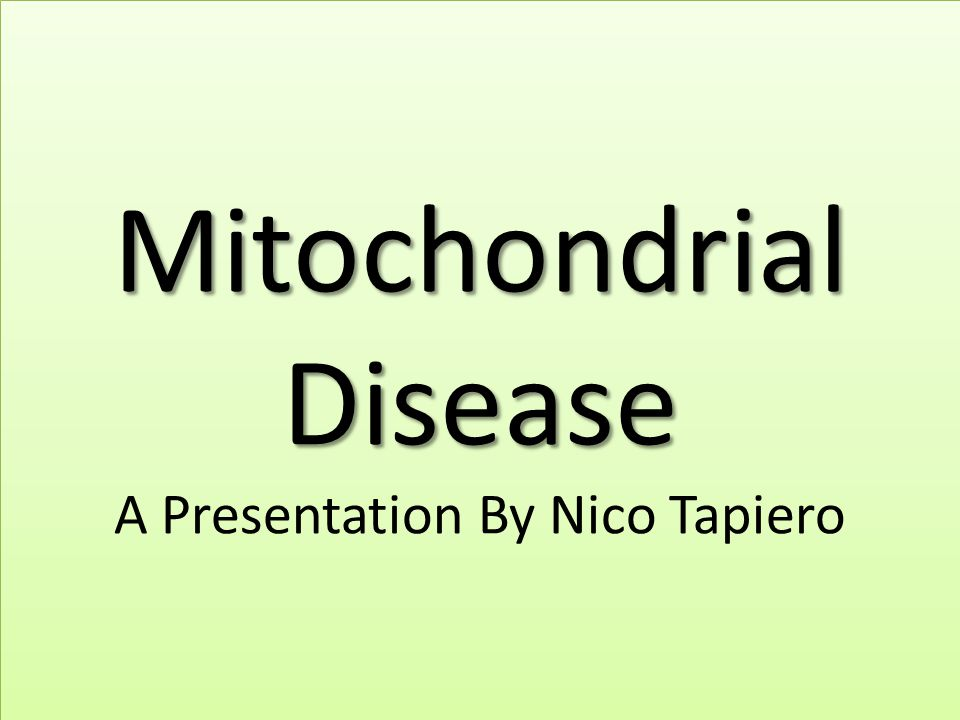 Mitochondrial Disease A Presentation By Nico Tapiero