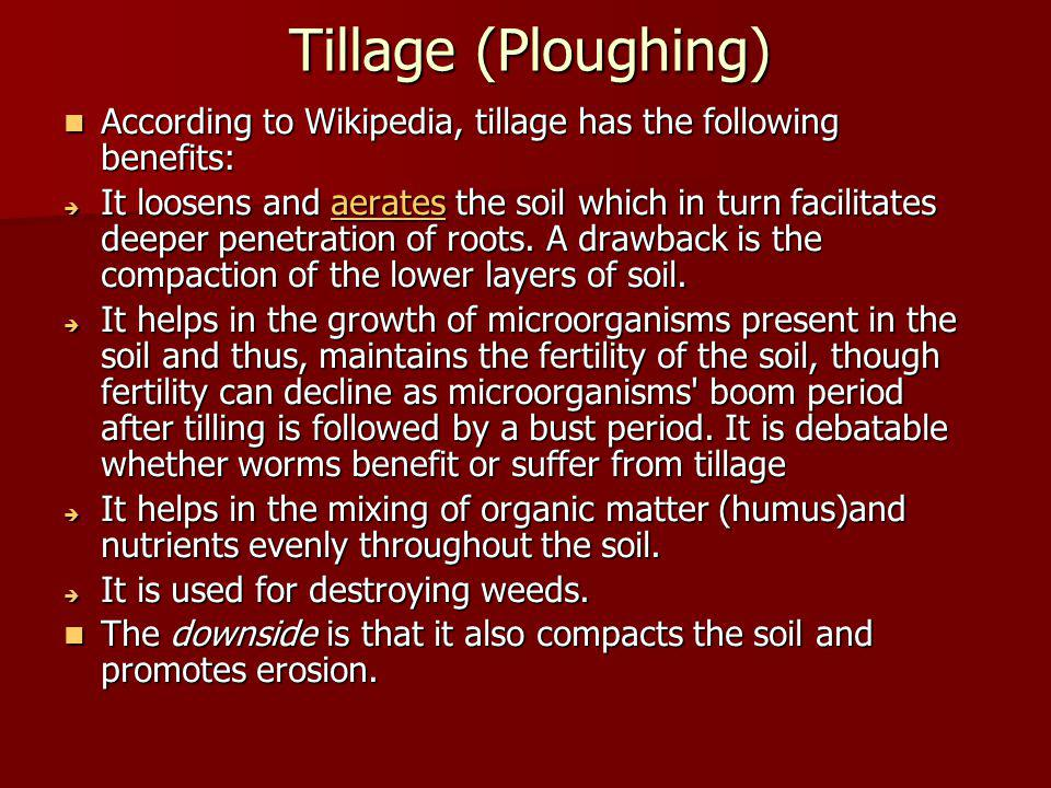 Tillage (Ploughing)‏ According to Wikipedia, tillage has the following benefits: