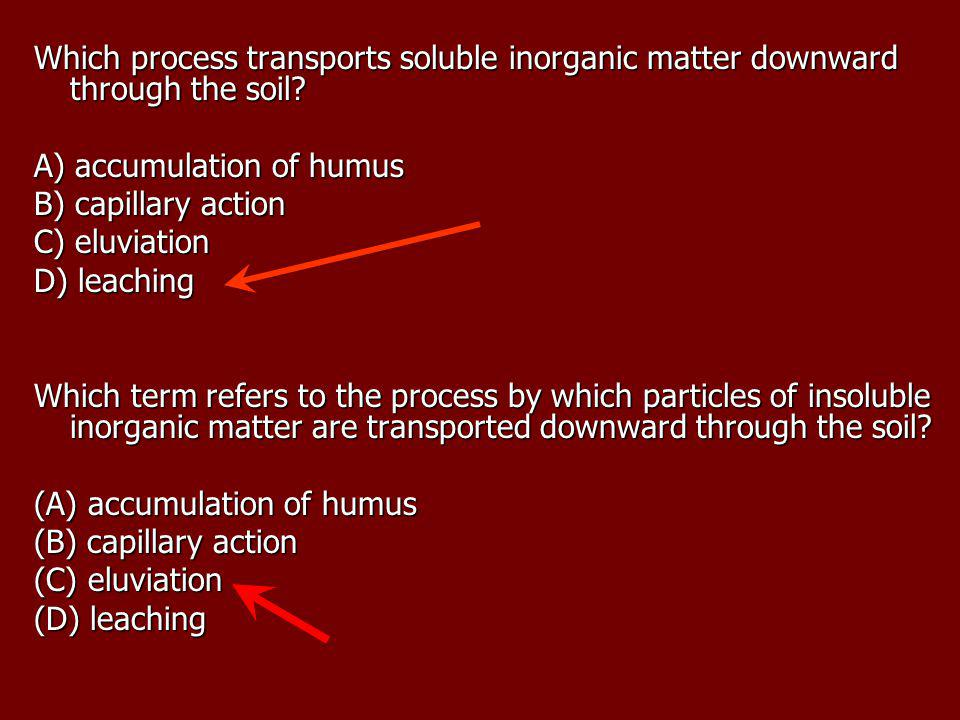 Which process transports soluble inorganic matter downward through the soil