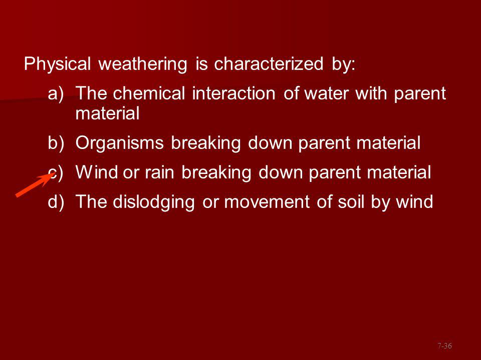 Physical weathering is characterized by: