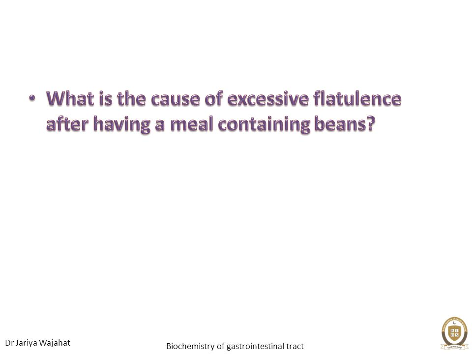What is the cause of excessive flatulence after having a meal containing beans