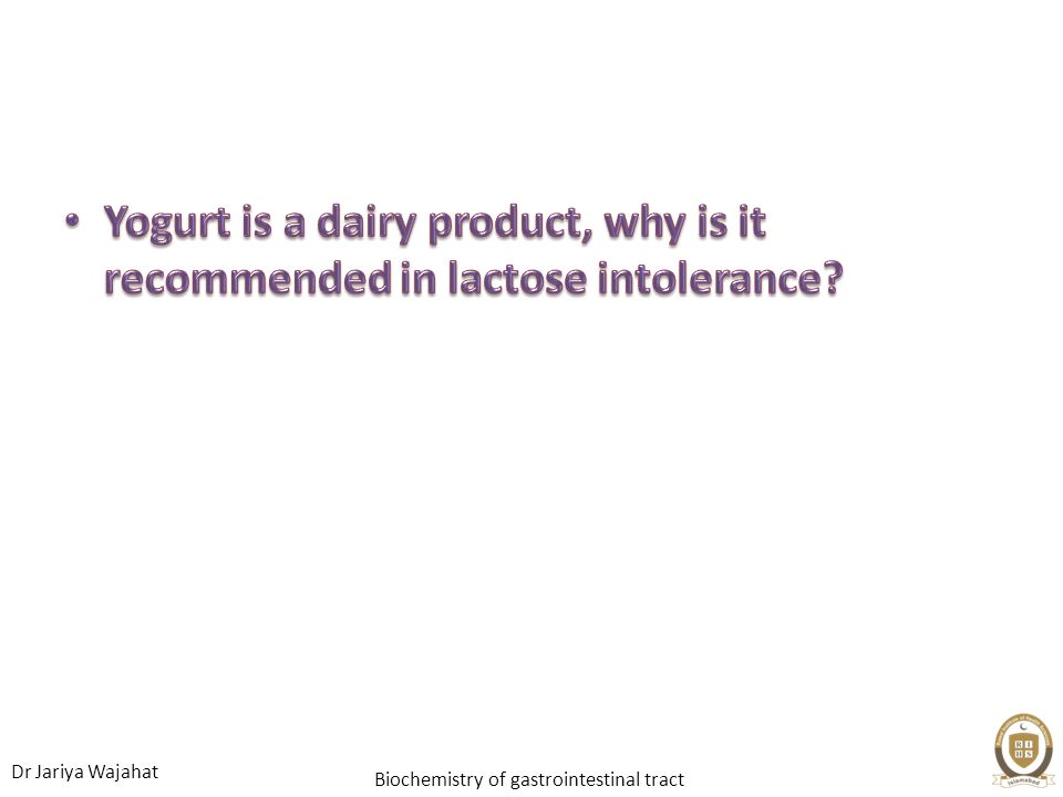Yogurt is a dairy product, why is it recommended in lactose intolerance