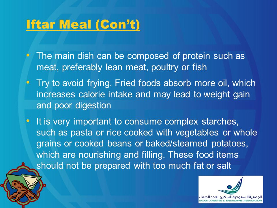 Iftar Meal (Con't) The main dish can be composed of protein such as meat, preferably lean meat, poultry or fish.