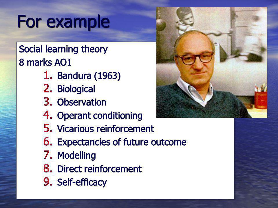 For example Social learning theory 8 marks AO1 Bandura (1963)