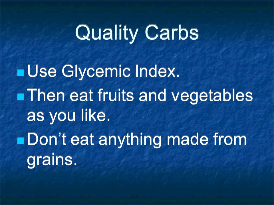 Quality Carbs Use Glycemic Index.