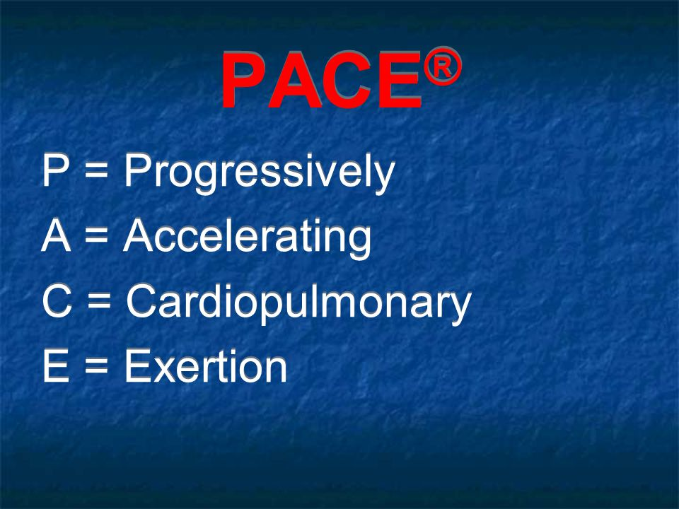 PACE® P = Progressively A = Accelerating C = Cardiopulmonary
