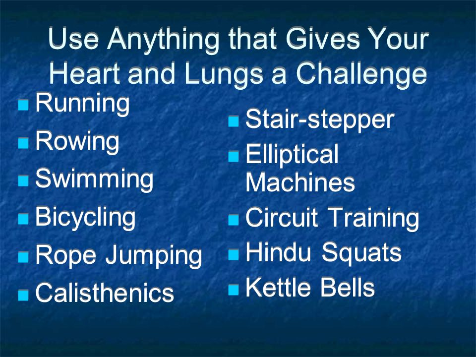 Use Anything that Gives Your Heart and Lungs a Challenge
