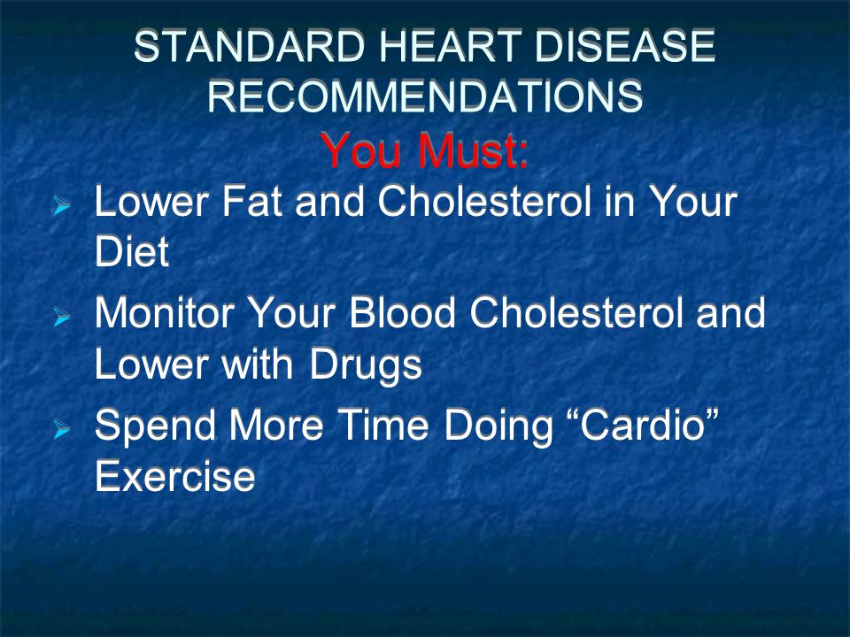 STANDARD HEART DISEASE RECOMMENDATIONS You Must: