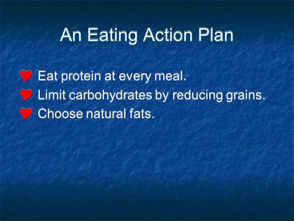 An Eating Action Plan Eat protein at every meal.