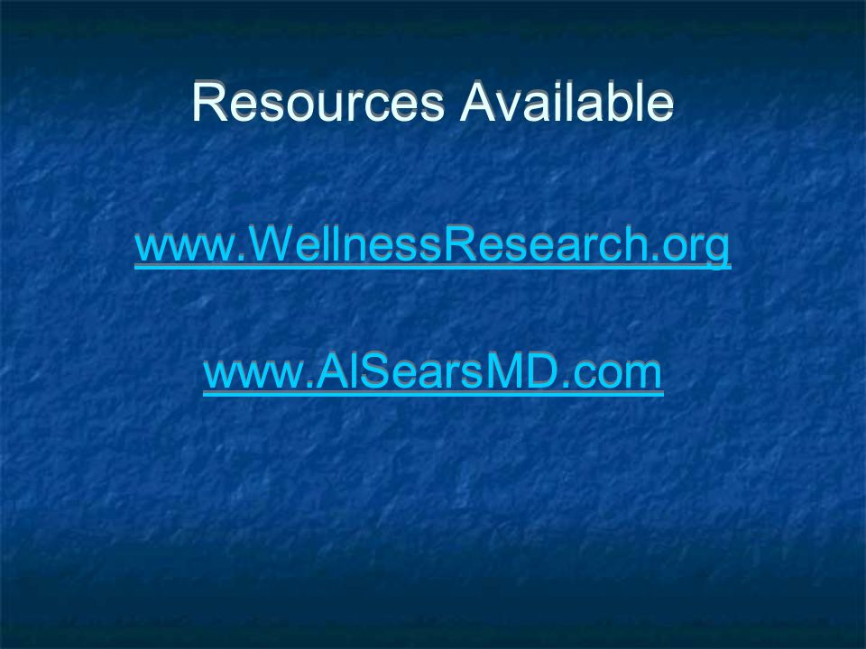 Resources Available www.WellnessResearch.org www.AlSearsMD.com