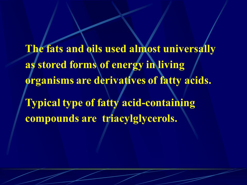 The fats and oils used almost universally as stored forms of energy in living organisms are derivatives of fatty acids.