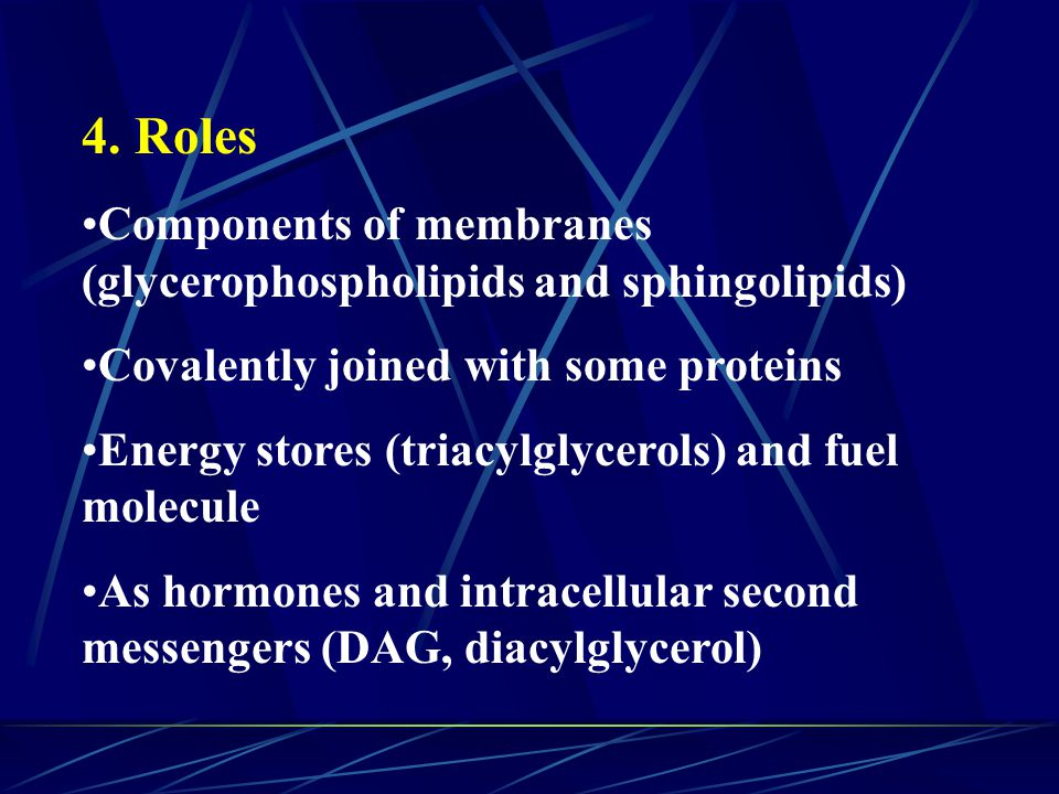 4. Roles Components of membranes (glycerophospholipids and sphingolipids) Covalently joined with some proteins.
