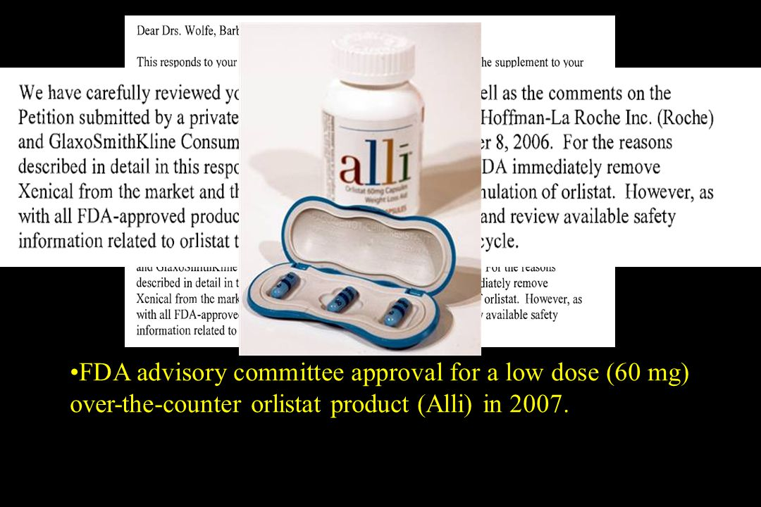 FDA advisory committee approval for a low dose (60 mg) over-the-counter orlistat product (Alli) in 2007.