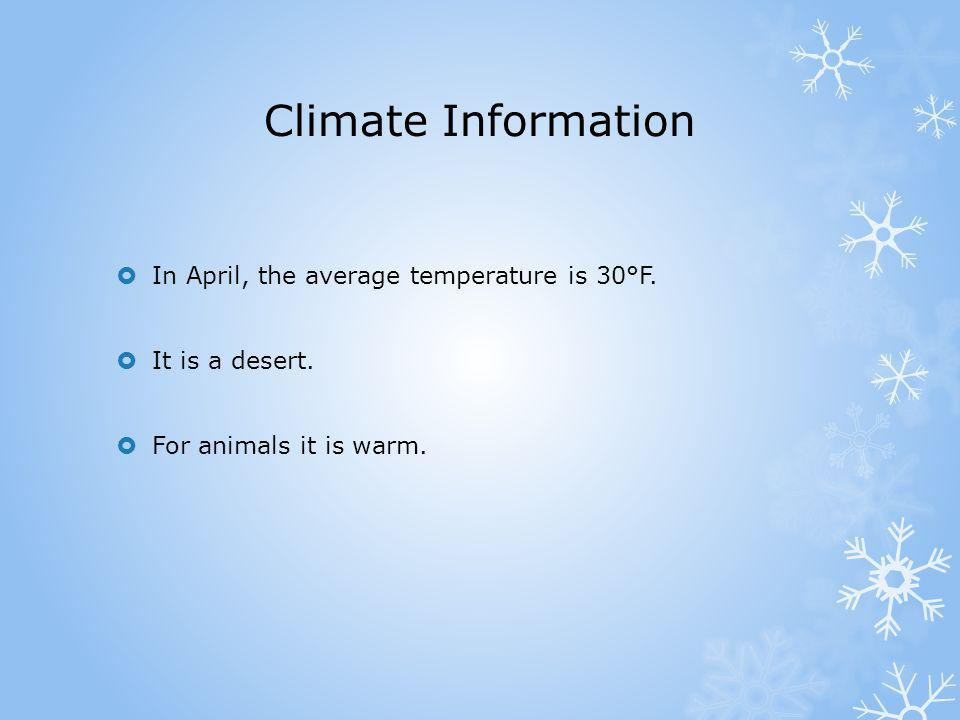 Climate Information In April, the average temperature is 30°F.