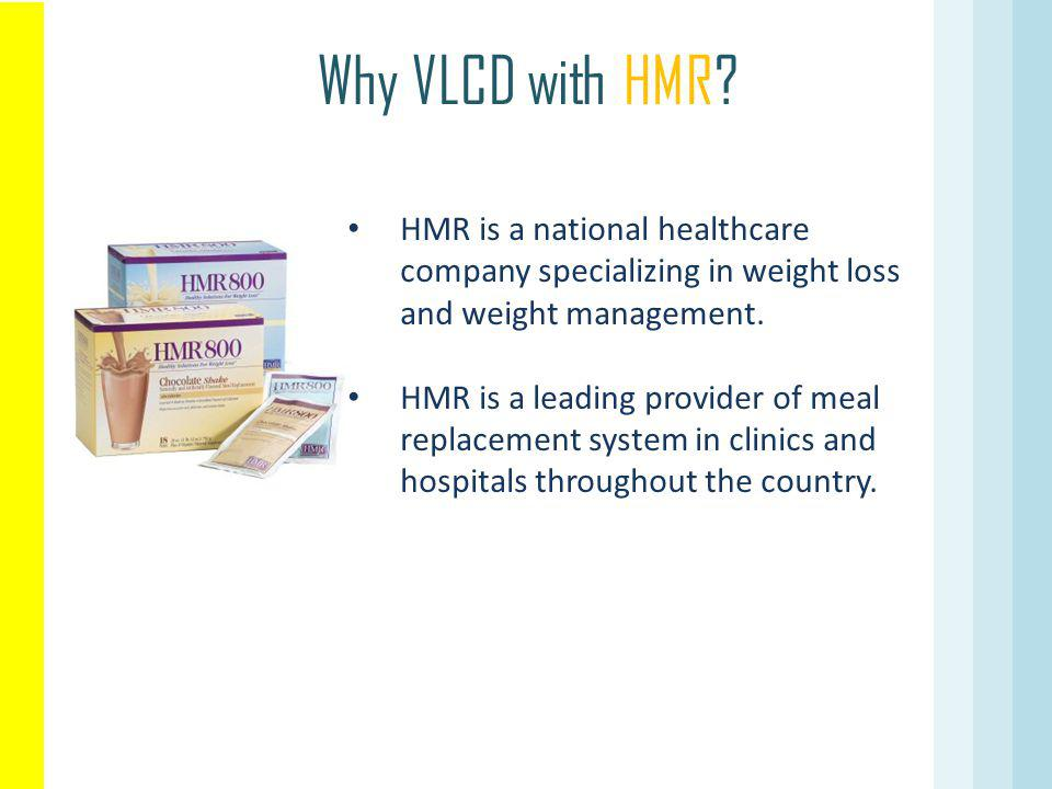 Why VLCD with HMR HMR is a national healthcare company specializing in weight loss and weight management.