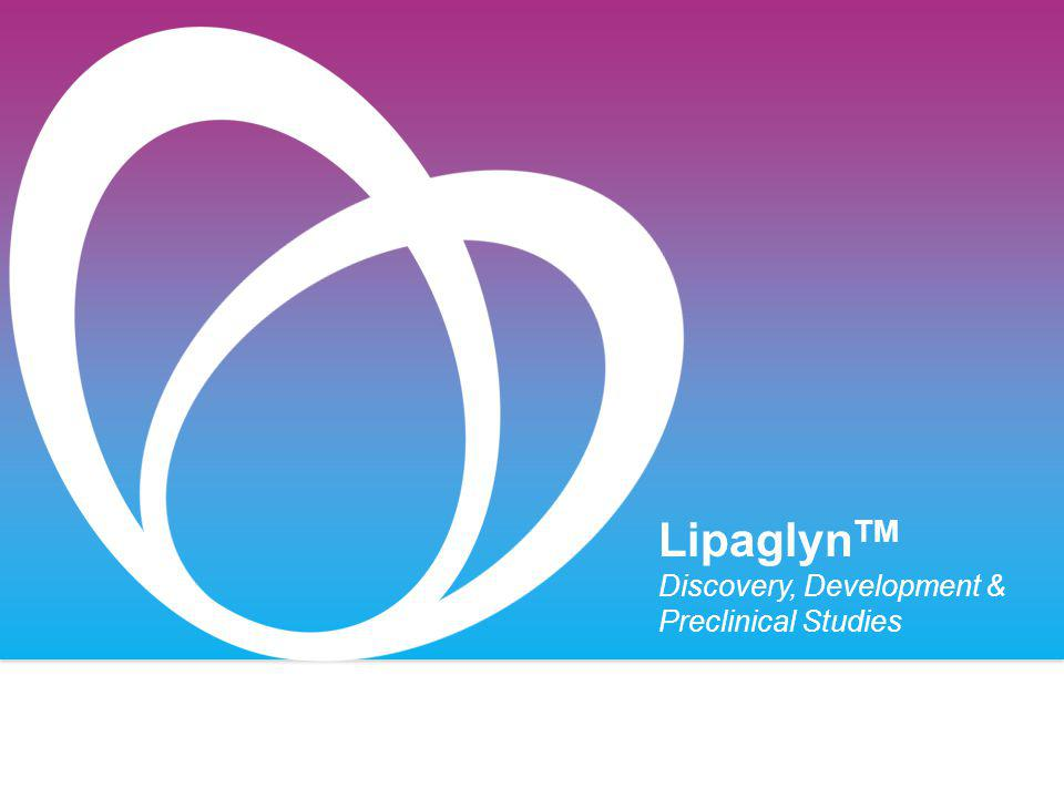 LIPAGLYNTM A novel, first-in-class NCE with beneficial effects on both lipid and glycemic parameters.
