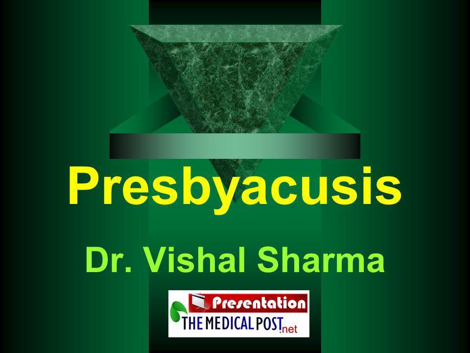 Presbyacusis Dr. Vishal Sharma