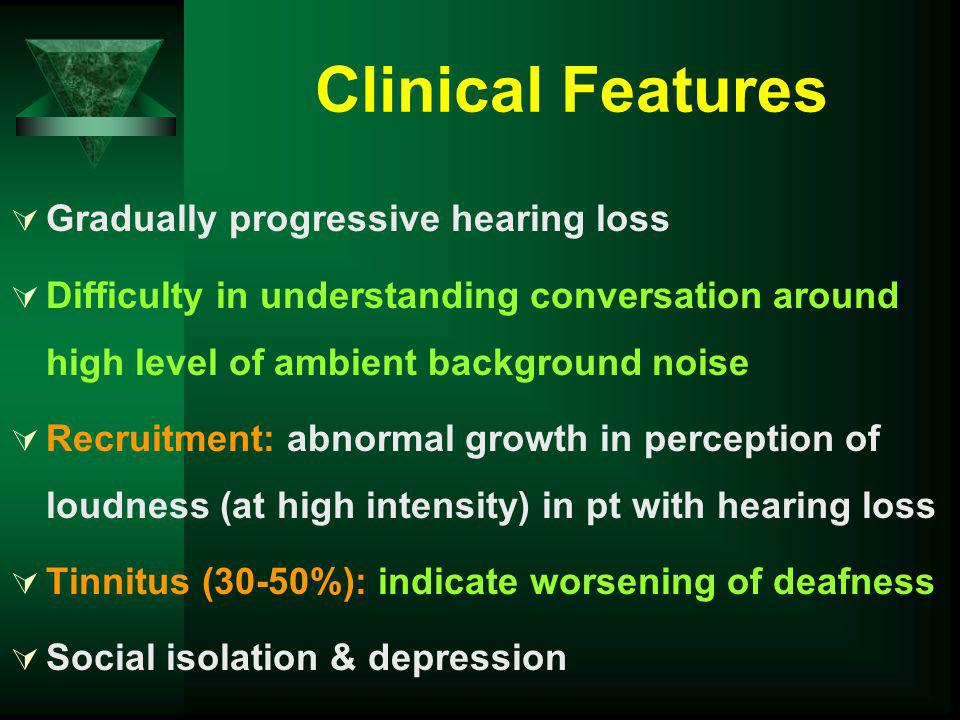 Clinical Features Gradually progressive hearing loss