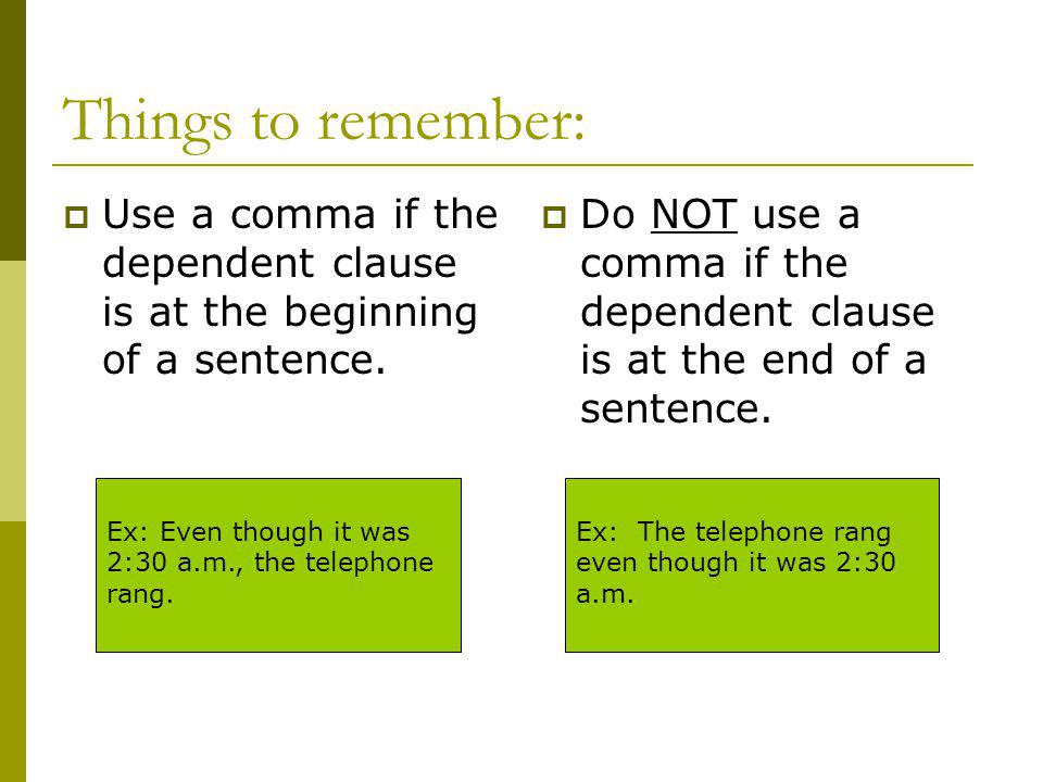 Things to remember: Use a comma if the dependent clause is at the beginning of a sentence.