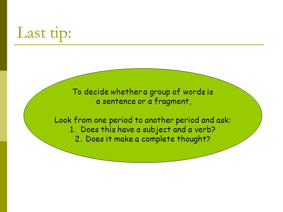 Last tip: To decide whether a group of words is