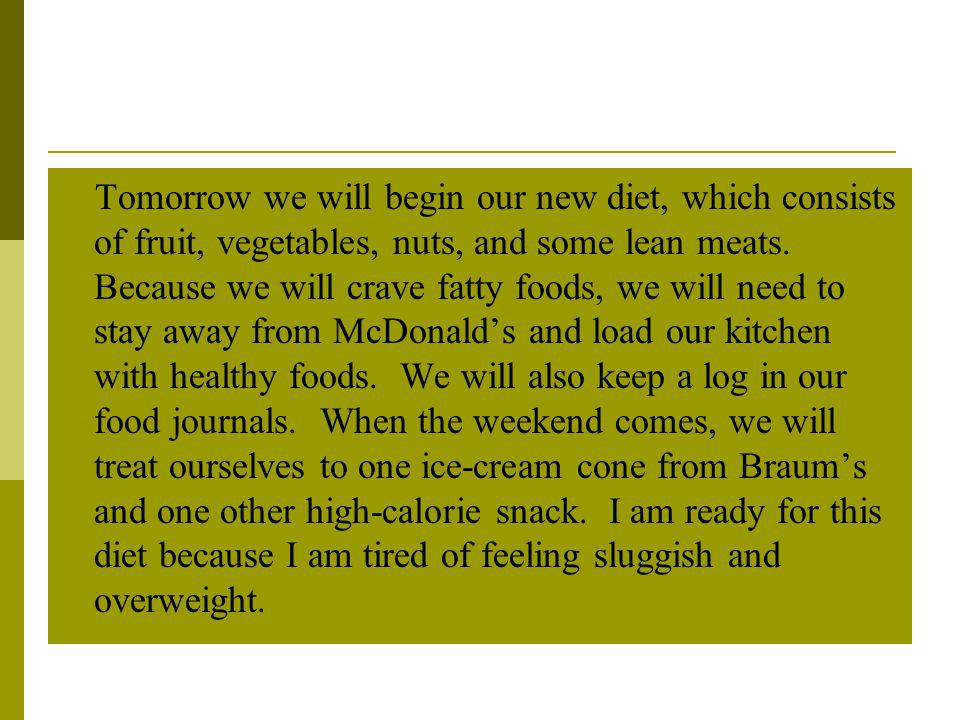 Tomorrow we will begin our new diet, which consists of fruit, vegetables, nuts, and some lean meats.