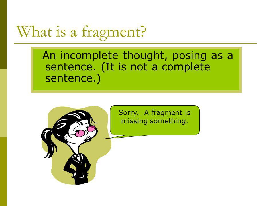 Sorry. A fragment is missing something.