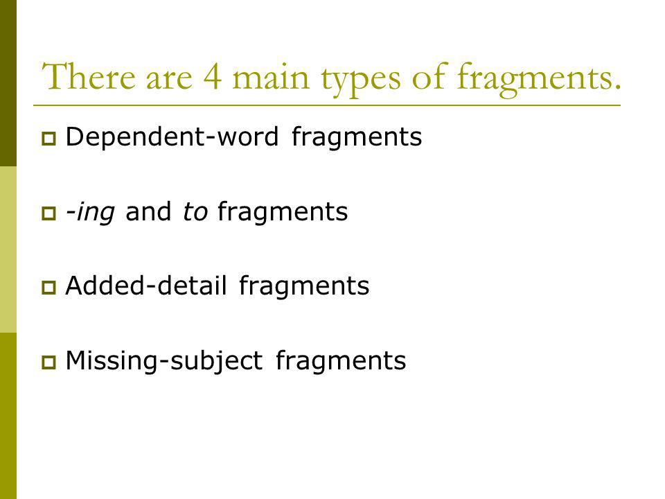 There are 4 main types of fragments.