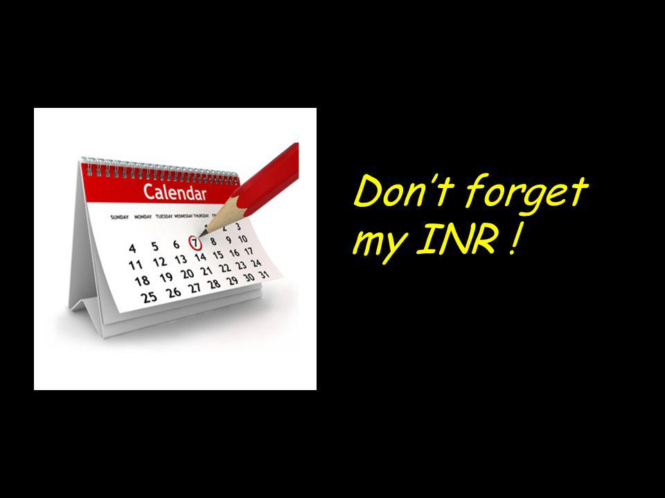 Don't forget my INR !