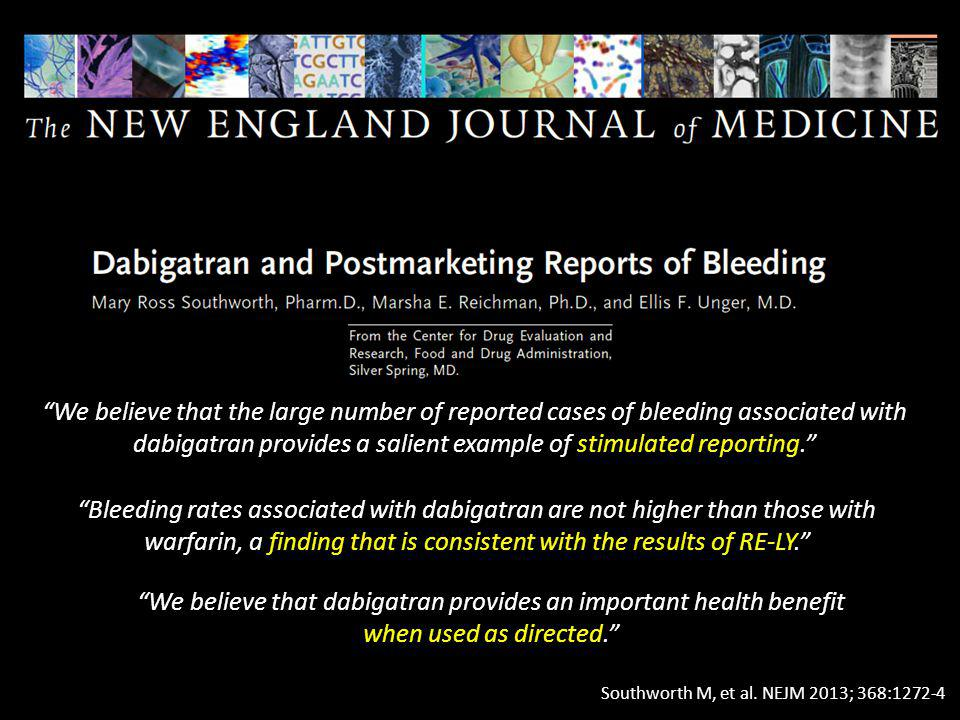 We believe that the large number of reported cases of bleeding associated with dabigatran provides a salient example of stimulated reporting.