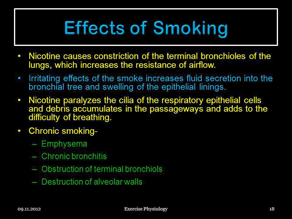 Effects of Smoking Nicotine causes constriction of the terminal bronchioles of the lungs, which increases the resistance of airflow.