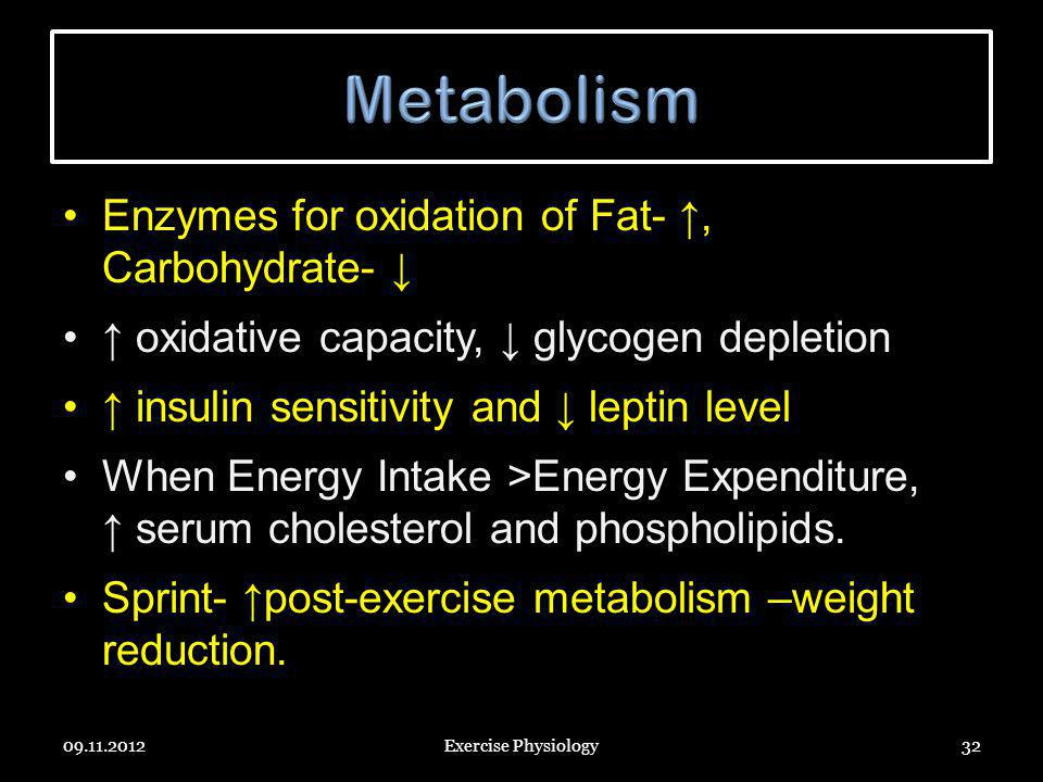 Metabolism Enzymes for oxidation of Fat- ↑, Carbohydrate- ↓