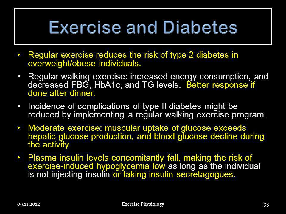 Exercise and Diabetes Regular exercise reduces the risk of type 2 diabetes in overweight/obese individuals.
