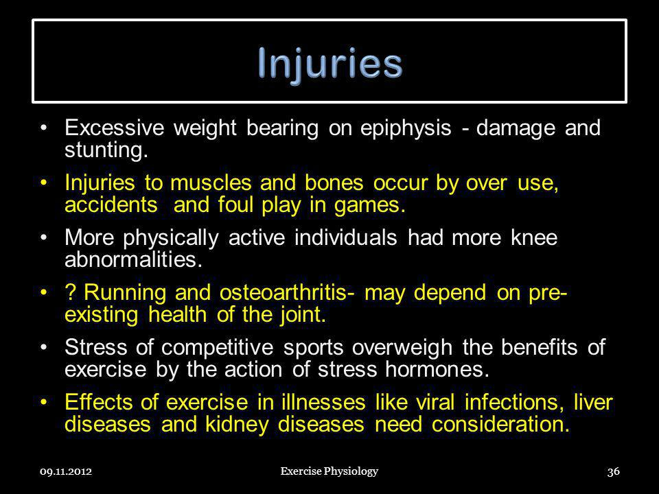 Injuries Excessive weight bearing on epiphysis - damage and stunting.