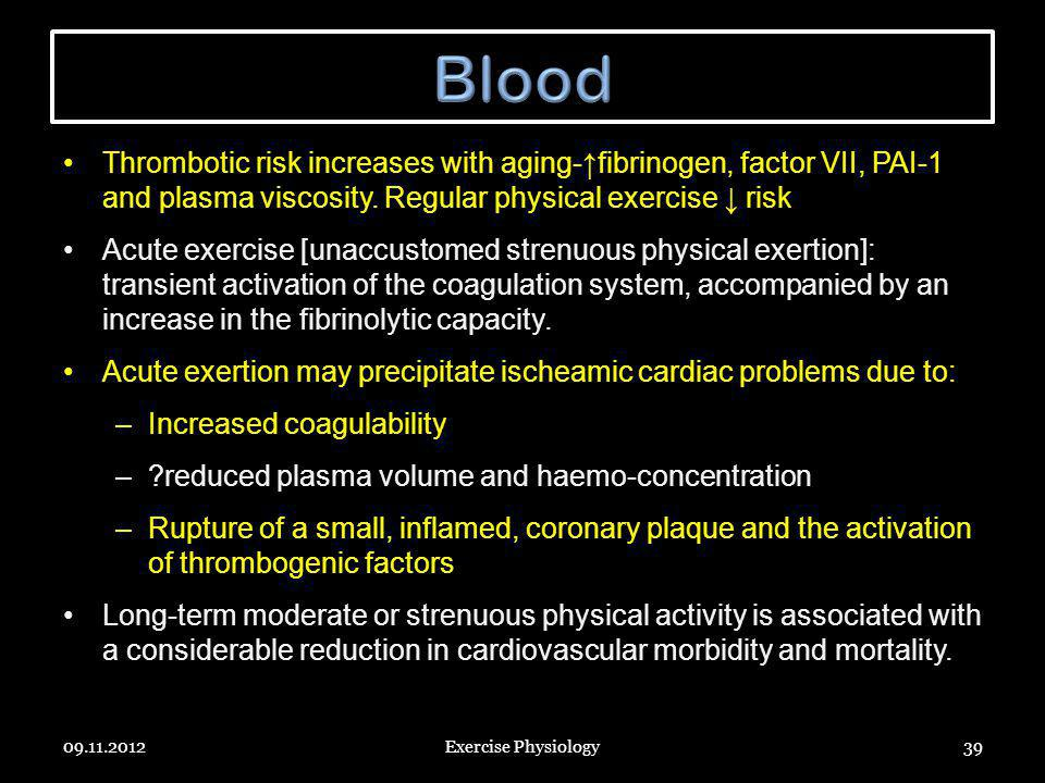 Blood Thrombotic risk increases with aging-↑fibrinogen, factor VII, PAI-1 and plasma viscosity. Regular physical exercise ↓ risk.
