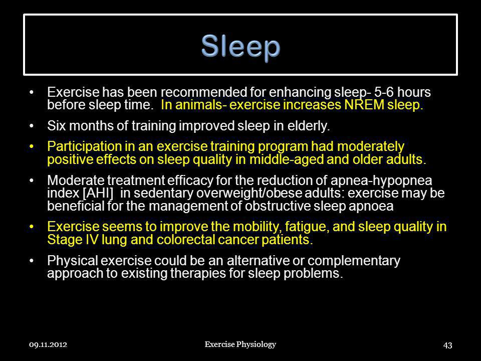 Sleep Exercise has been recommended for enhancing sleep- 5-6 hours before sleep time. In animals- exercise increases NREM sleep.
